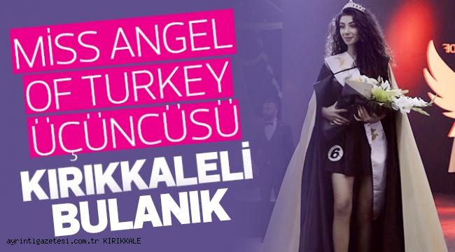 Miss Angel of Turkey üçüncüsü Kırıkkaleli Bulanık