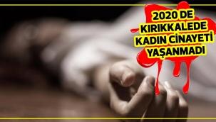 KIRIKKALE'DE 2020 DE KADIN CİNAYETİ YAŞANMADI