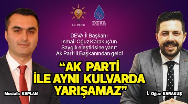 """""""AK PARTİ İLE AYNI KULVARDA YARIŞAMAZ"""""""