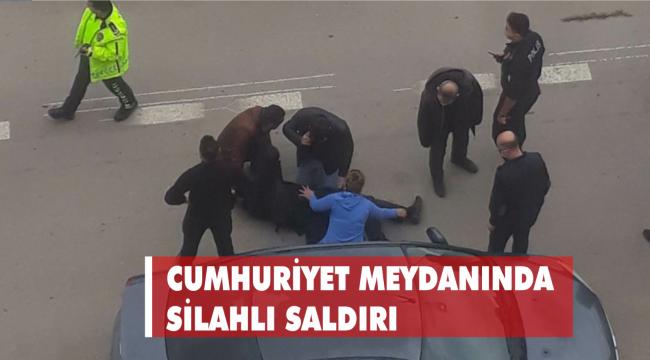 CUMHURİYET MEYDANINDA SİLAHLI SALDIRI
