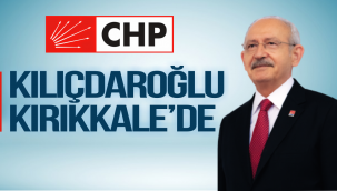 Kılıçdaraoğlu Kırıkkale'de