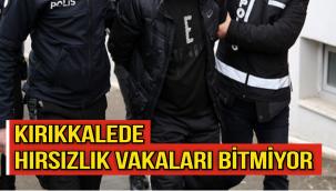 Kırıkkale'de hırsızlık vakaları bitmiyor