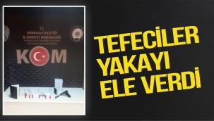 Kırıkkale'de tefeciler yakayı ele verdi