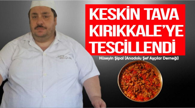 KESKİN TAVA KIRIKKALE'YE TESCİLLENDİ