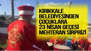 Kırıkkale Belediyesinden  çocuklara 23 Nisan gecesi Mehteran sürprizi