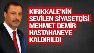 Kırıkkale'nin Sevilen Siyasetçisi Mehmet Demir Hastaneye Kaldırıldı