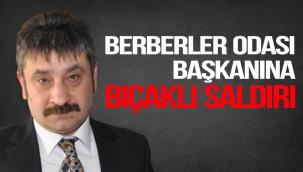 BERBERLER ODASI BAŞKANINA BIÇAKLI SALDIRI