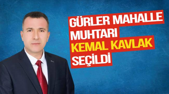 GÜRLER MAHALLE MUHTARI KEMAL KAVLAK SEÇİLDİ