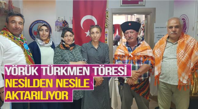 Yörük Türkmen Töresi nesilden nesille aktarılıyor