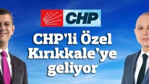 CHP'li Özel Kırıkkale'ye geliyor