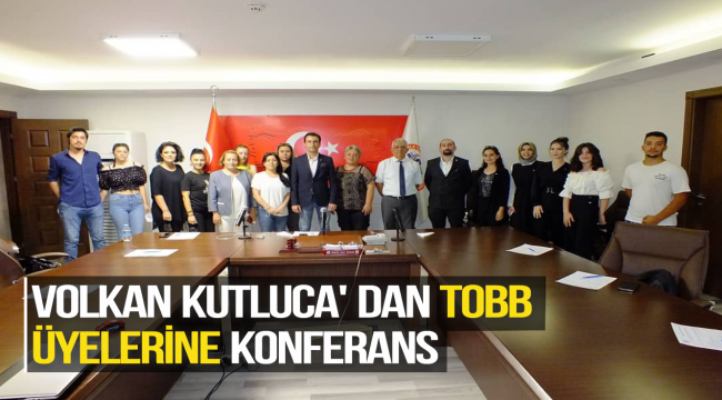 VOLKAN KUTLUCA' DAN TOBB ÜYELERİNE KONFERANS