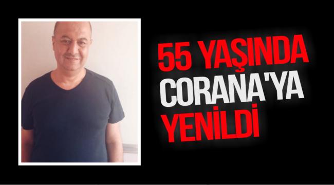 55 YAŞINDA KORANA'YA YENİK DÜŞTÜ