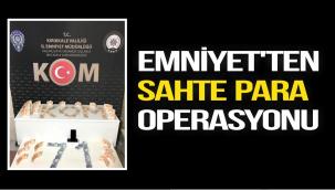 EMNİYET'TEN SAHTE PARA OPERASYONU