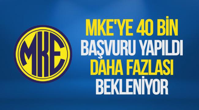 MKE'YE 40 BİN BAŞVURU YAPILDI