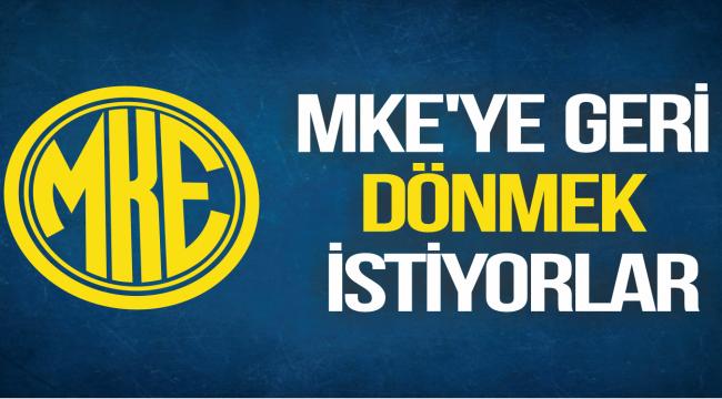 MKE'YE GERİ DÖNMEK İSTİYORLAR