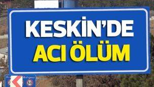 KESKİN'DE ACI ÖLÜM