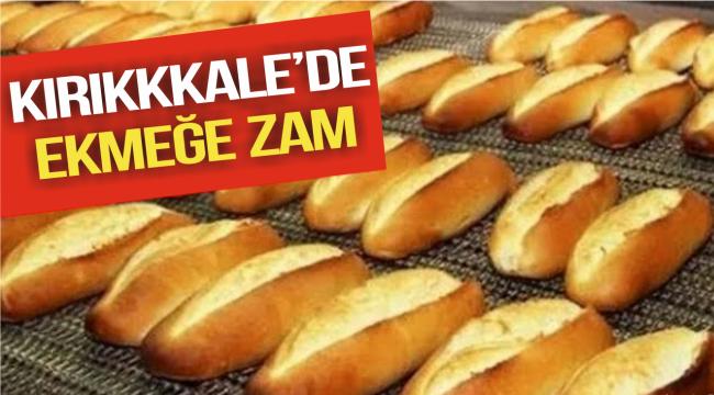 KIRIKKALE'DE EKMEĞE ZAM GELDİ