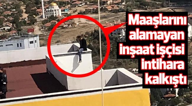 Maaşlarını alamayan inşaat işçisi intihara kalkıştı