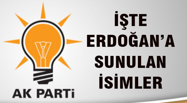 İŞTE ERDOĞAN'A SUNULAN İSİMLER